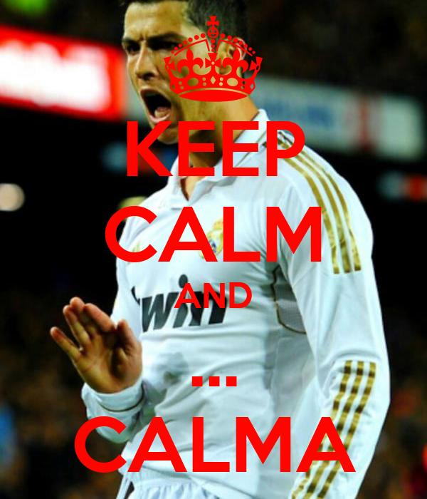 KEEP CALM AND ... CALMA