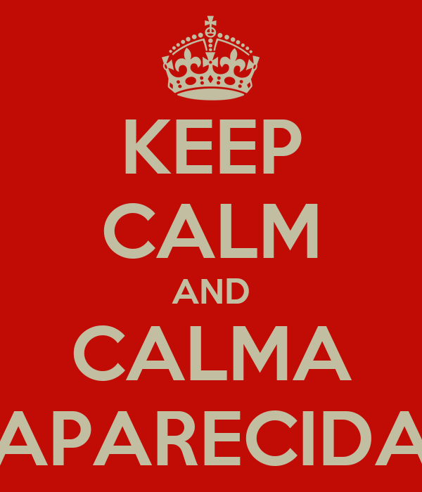 KEEP CALM AND CALMA APARECIDA