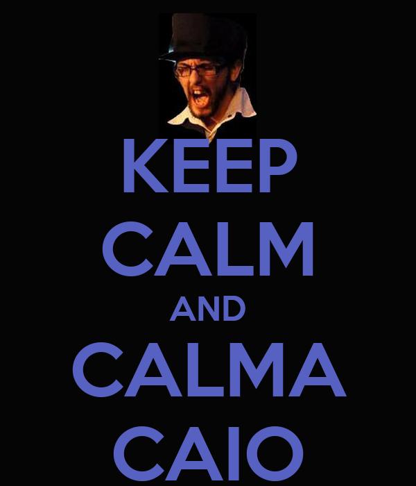 KEEP CALM AND CALMA CAIO