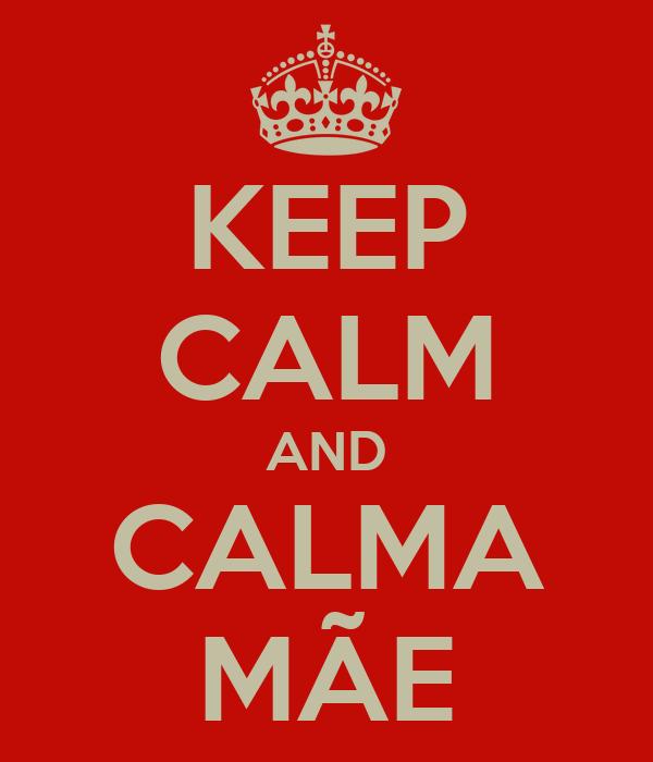 KEEP CALM AND CALMA MÃE