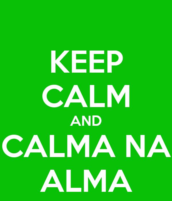 KEEP CALM AND CALMA NA ALMA