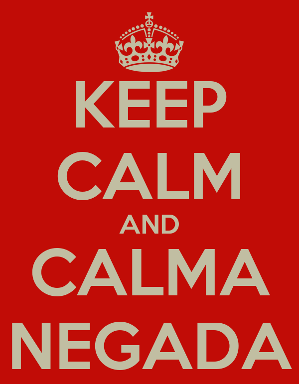 KEEP CALM AND CALMA NEGADA