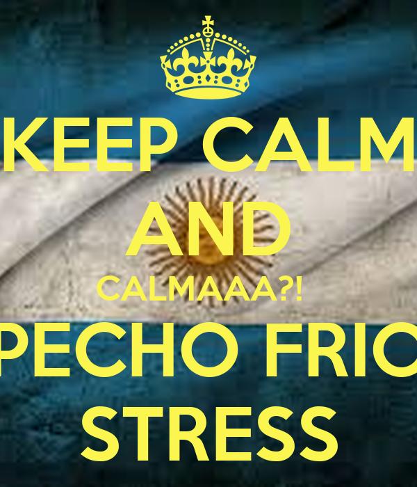 KEEP CALM AND CALMAAA?!   PECHO FRIO STRESS