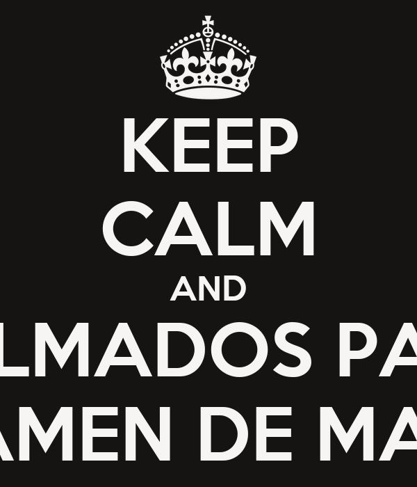 KEEP CALM AND CALMADOS PARA EL EXAMEN DE MAÑANA