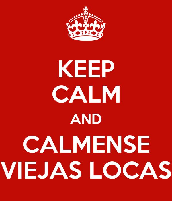 KEEP CALM AND CALMENSE VIEJAS LOCAS