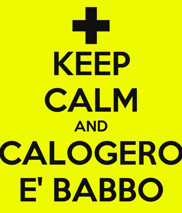 KEEP CALM AND CALOGERO E' BABBO