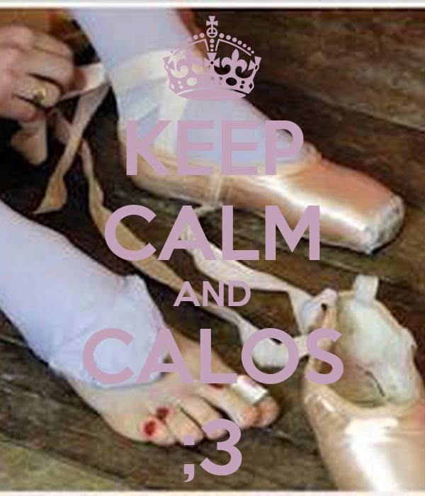 KEEP CALM AND CALOS ;3