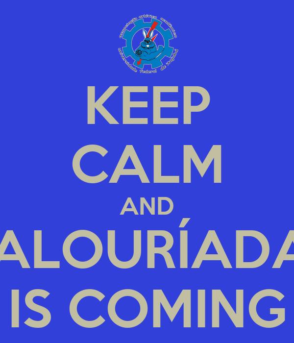KEEP CALM AND CALOURÍADAS IS COMING