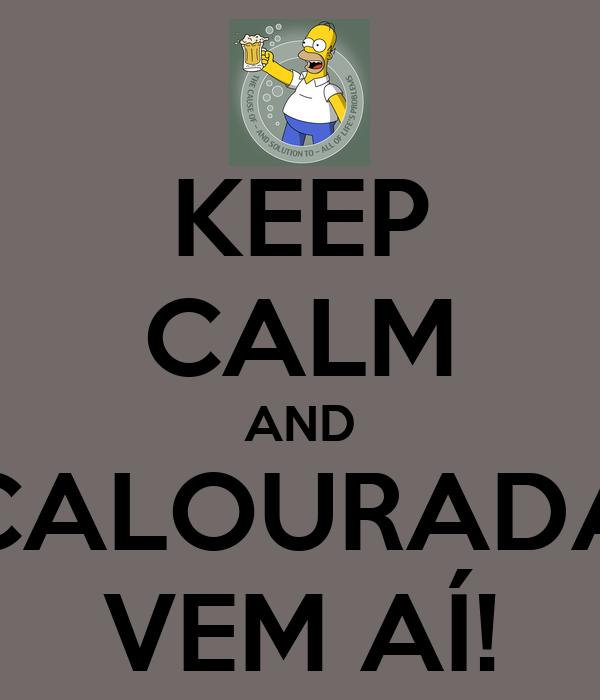 KEEP CALM AND CALOURADA VEM AÍ!
