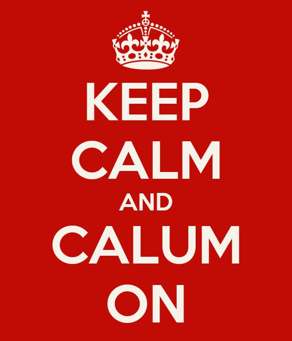 KEEP CALM AND CALUM ON