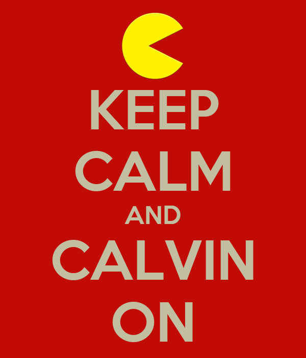 KEEP CALM AND CALVIN ON