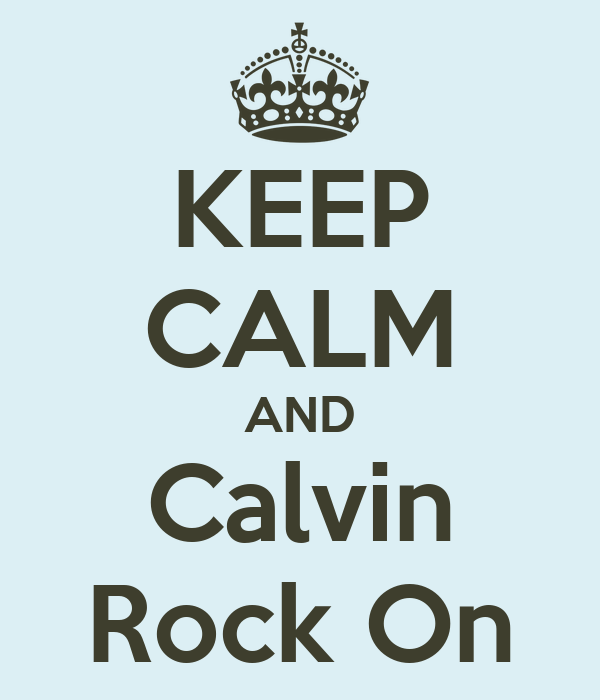 KEEP CALM AND Calvin Rock On