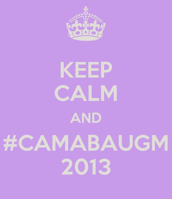 KEEP CALM AND #CAMABAUGM 2013