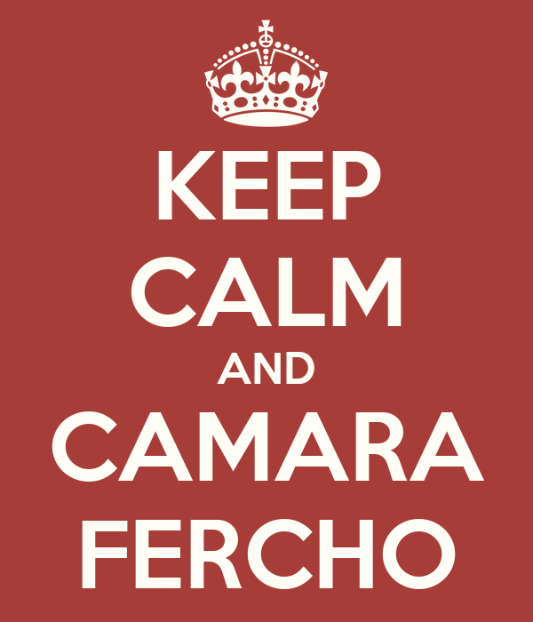 KEEP CALM AND CAMARA FERCHO
