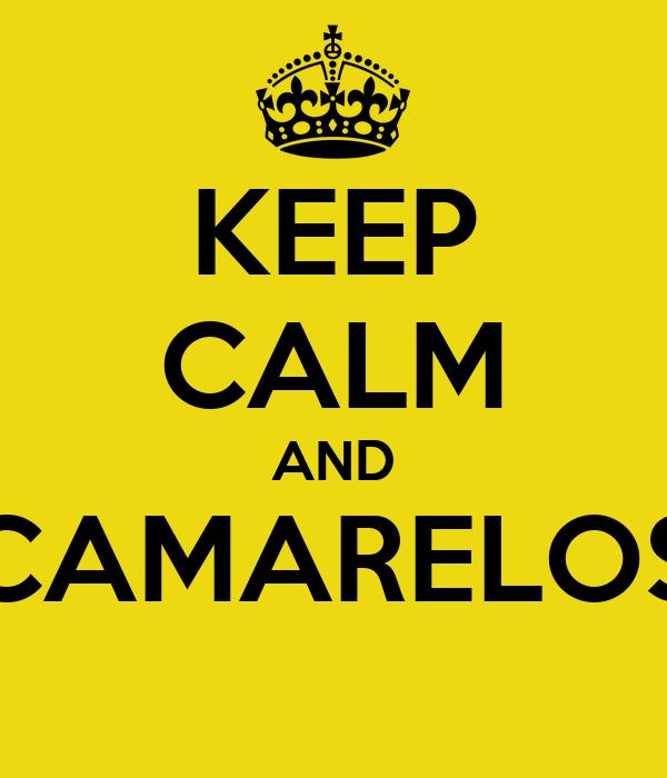 KEEP CALM AND CAMARELOS