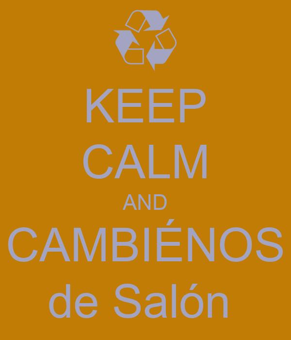 KEEP CALM AND CAMBIÉNOS de Salón