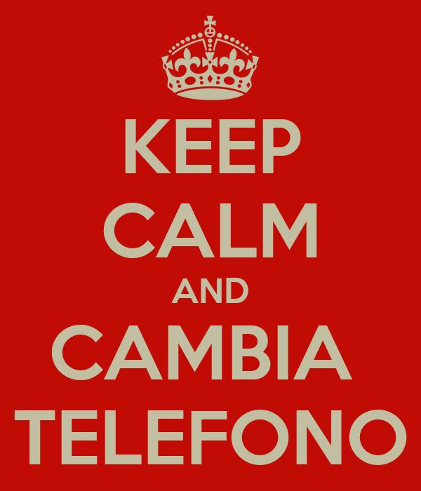 KEEP CALM AND CAMBIA  TELEFONO