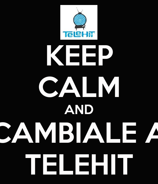 KEEP CALM AND CAMBIALE A TELEHIT