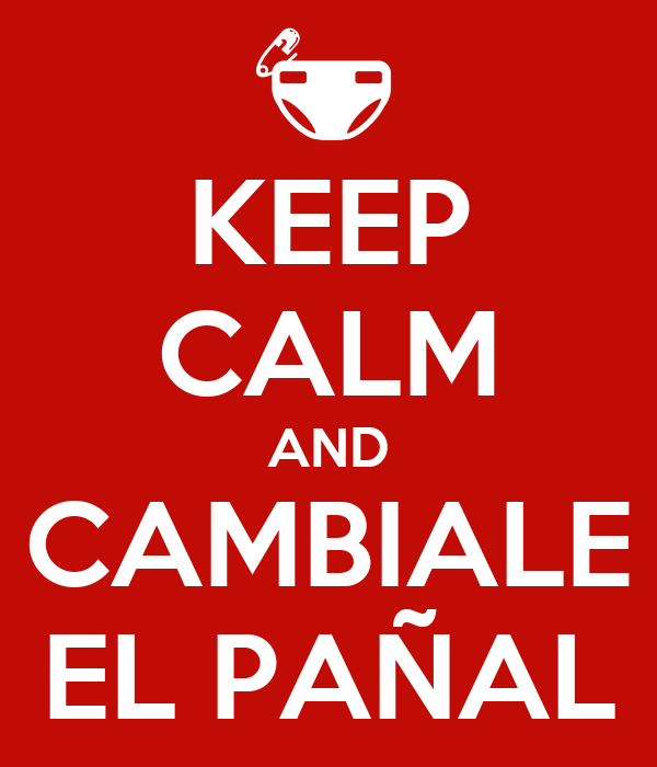 KEEP CALM AND CAMBIALE EL PAÑAL