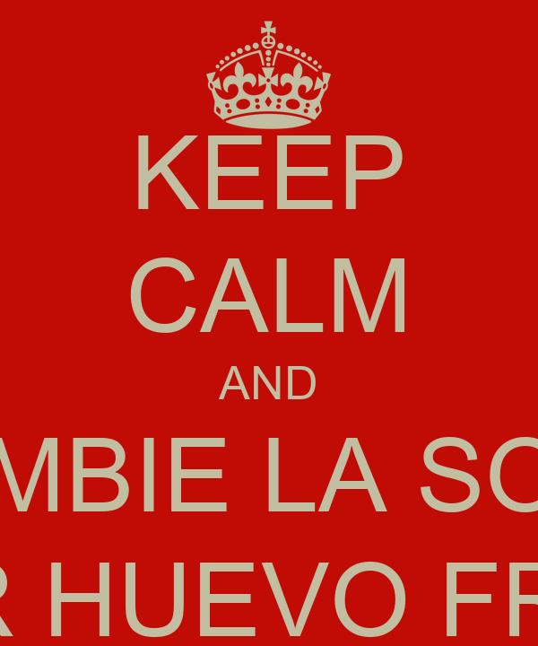 KEEP CALM AND CAMBIE LA SOPA POR HUEVO FRITO