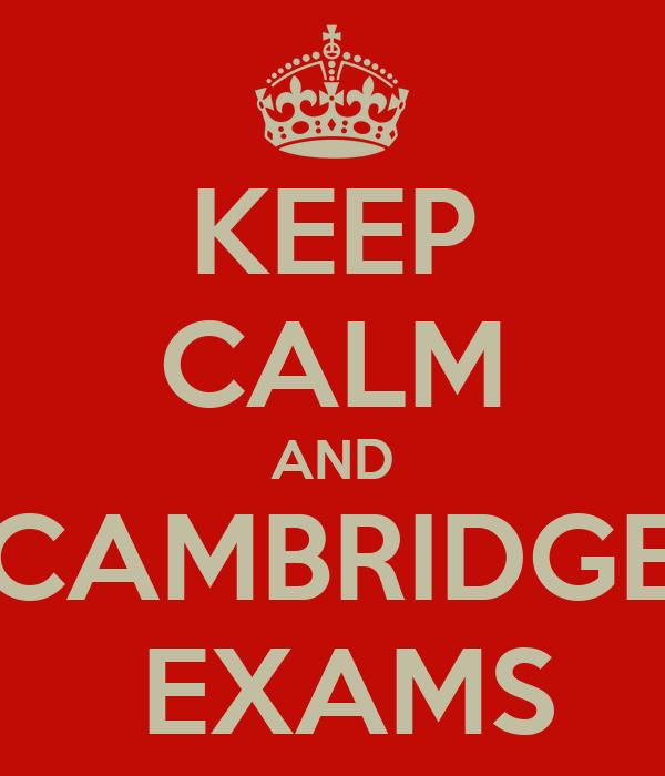 KEEP CALM AND CAMBRIDGE  EXAMS
