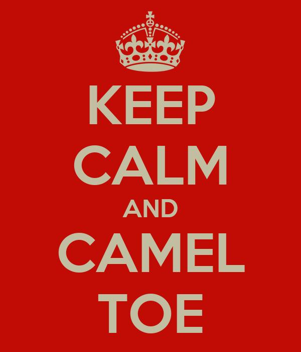 KEEP CALM AND CAMEL TOE