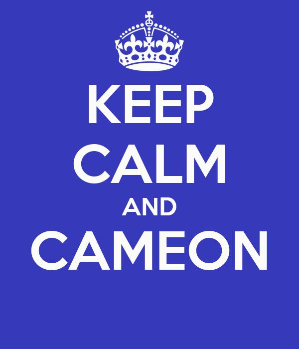 KEEP CALM AND CAMEON