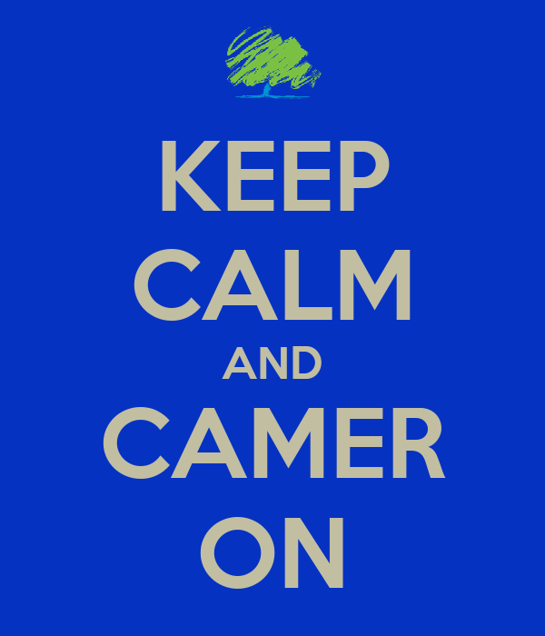 KEEP CALM AND CAMER ON