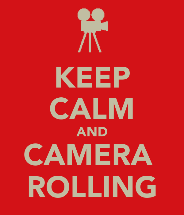 KEEP CALM AND CAMERA  ROLLING