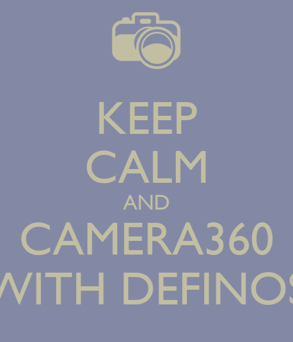 KEEP CALM AND CAMERA360 WITH DEFINOS