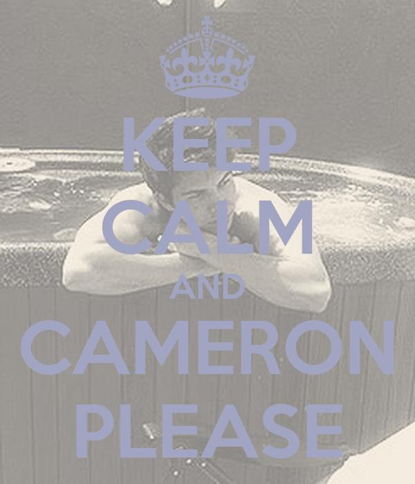 KEEP CALM AND CAMERON PLEASE
