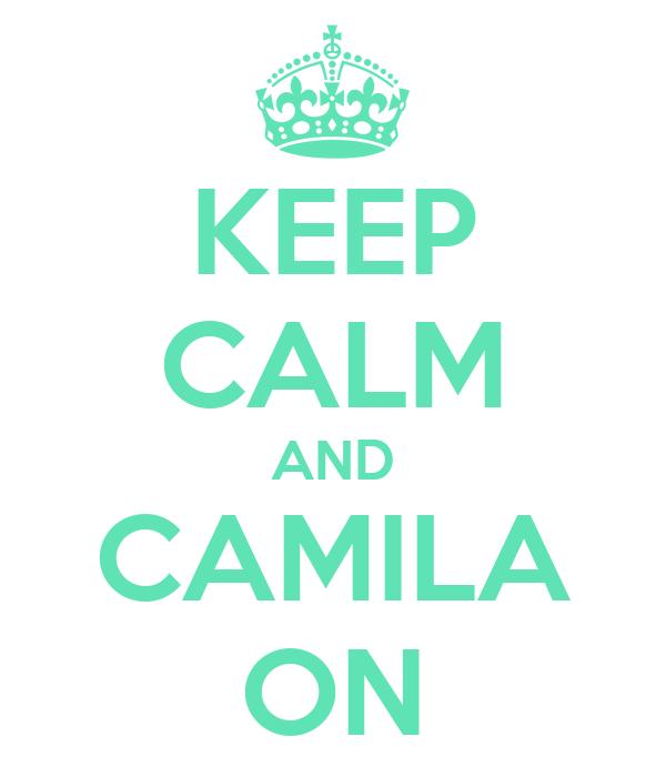 KEEP CALM AND CAMILA ON