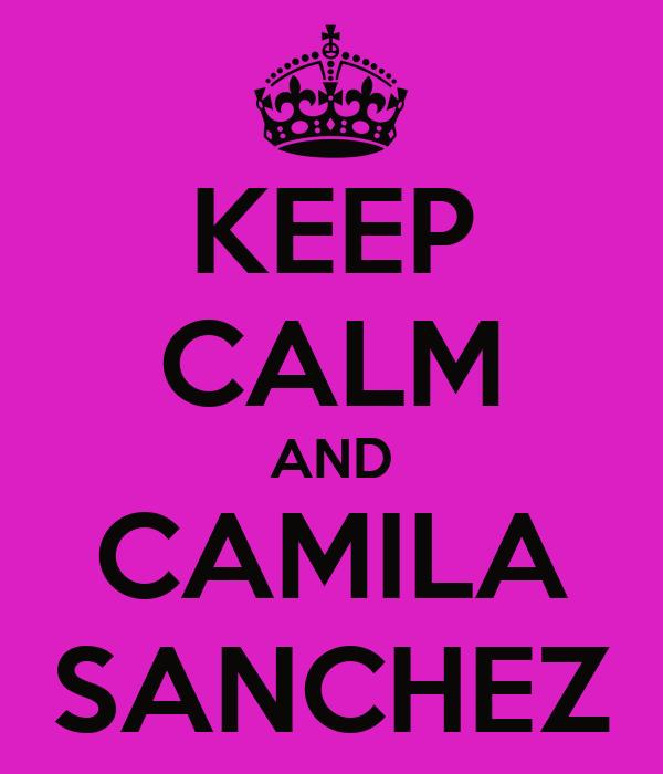KEEP CALM AND CAMILA SANCHEZ
