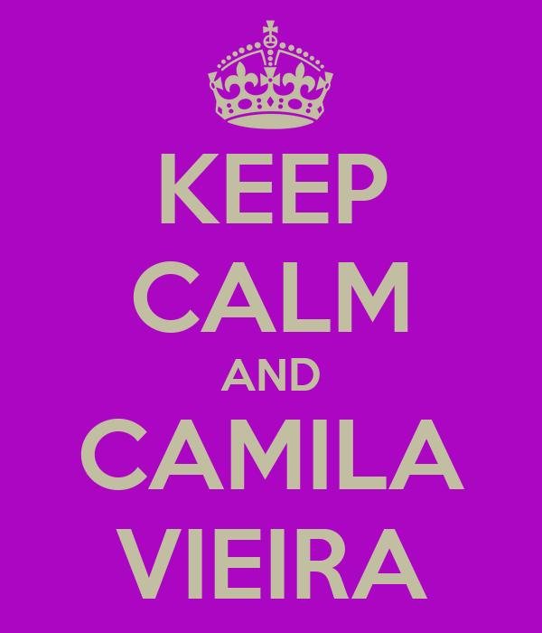 KEEP CALM AND CAMILA VIEIRA