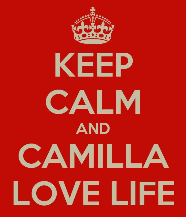 KEEP CALM AND CAMILLA LOVE LIFE