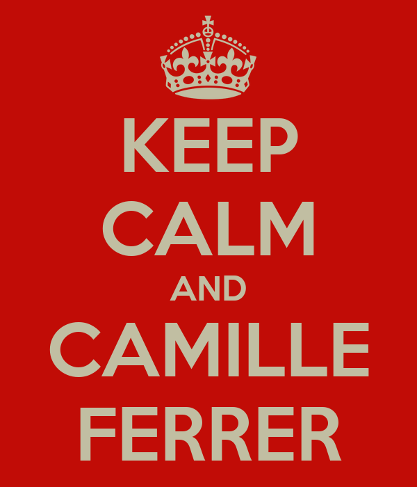 KEEP CALM AND CAMILLE FERRER