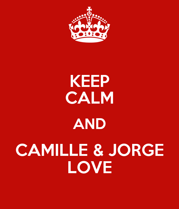 KEEP CALM AND    CAMILLE & JORGE    LOVE