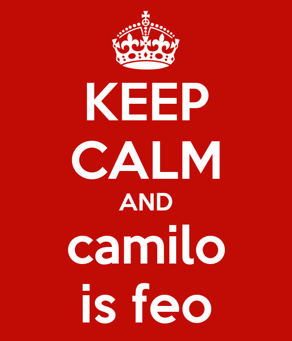 KEEP CALM AND camilo is feo