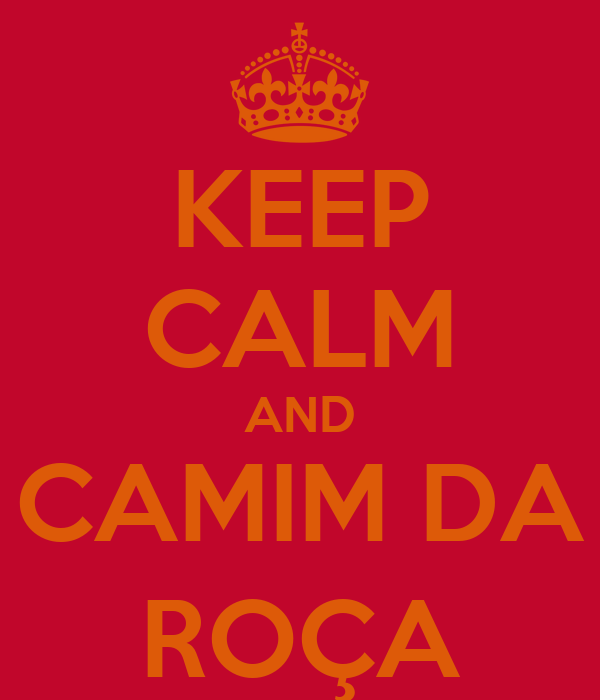 KEEP CALM AND CAMIM DA ROÇA
