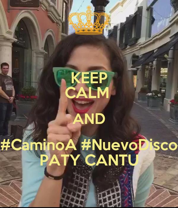 KEEP CALM  AND #CaminoA #NuevoDisco PATY CANTU