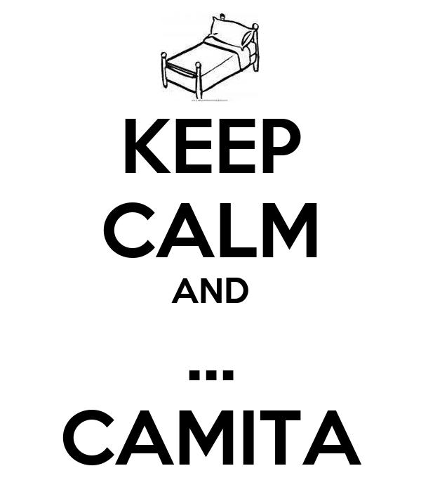 KEEP CALM AND ... CAMITA