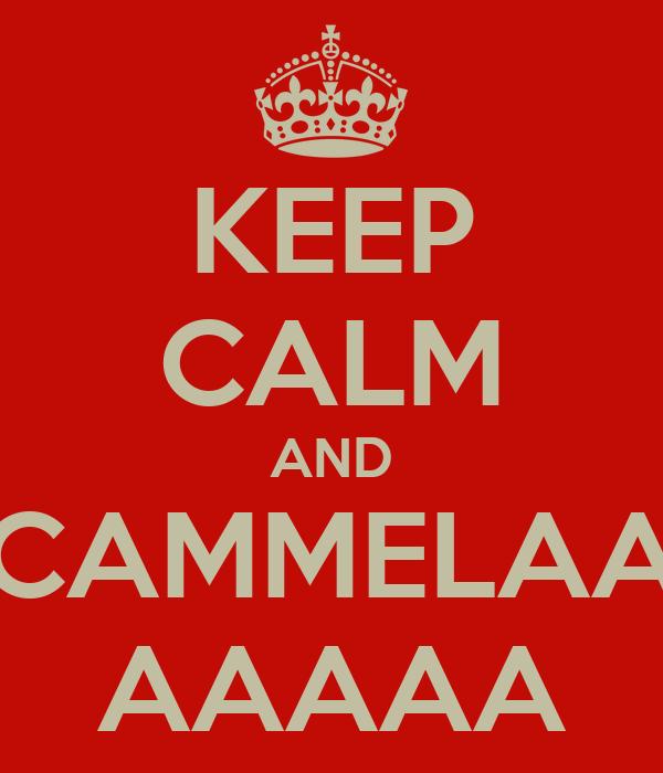 KEEP CALM AND CAMMELAA AAAAA