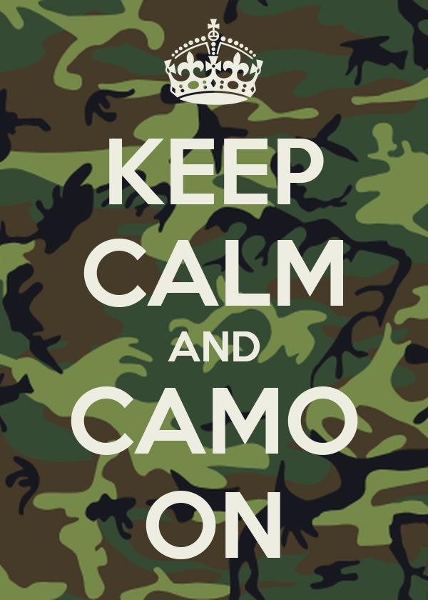 KEEP CALM AND CAMO ON