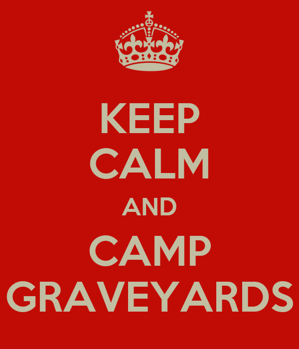 KEEP CALM AND CAMP GRAVEYARDS