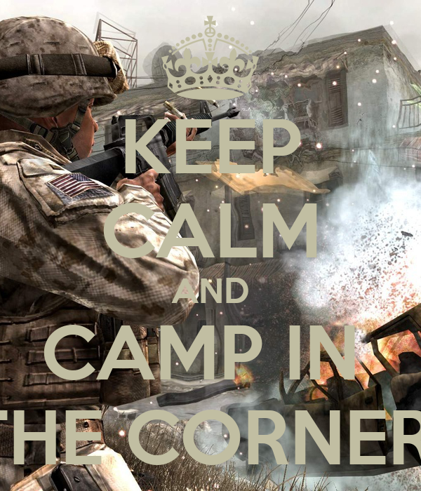 KEEP CALM AND CAMP IN  THE CORNER