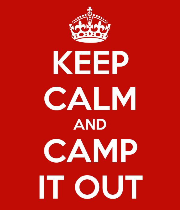 KEEP CALM AND CAMP IT OUT