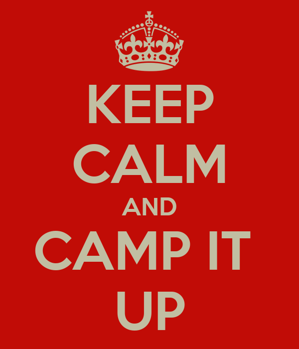 KEEP CALM AND CAMP IT  UP