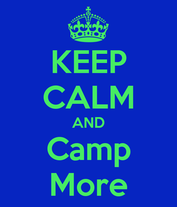 KEEP CALM AND Camp More