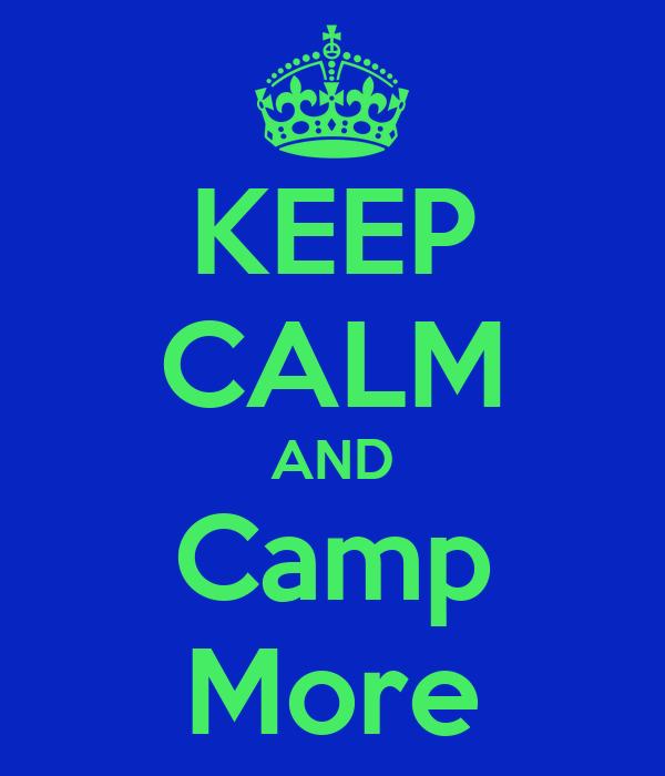 KEEP CALM AND Camp More