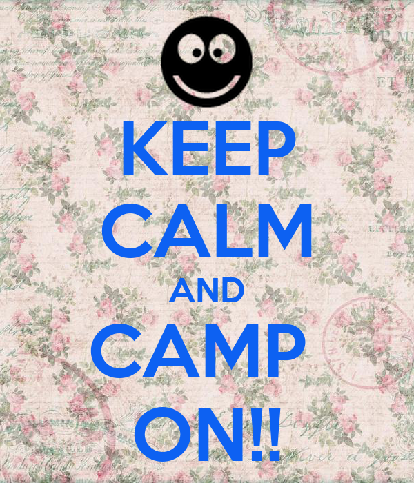 KEEP CALM AND CAMP  ON!!